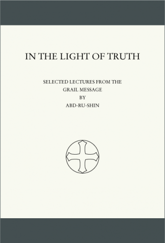 In The Light of Truth, Selected lectures from the Grail Message